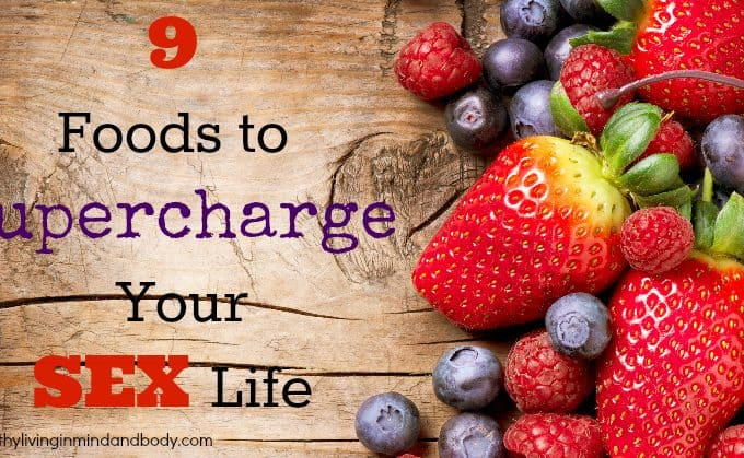 9 Foods to Supercharge Your Sex Life