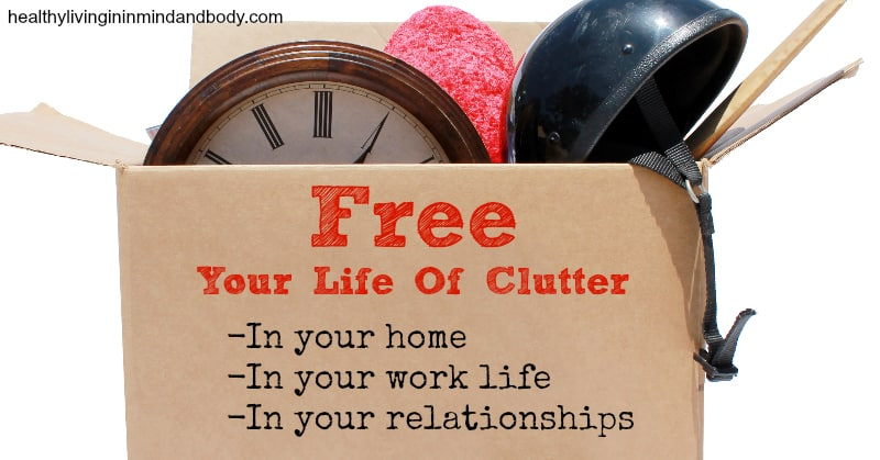 How to free your life of unwanted clutter