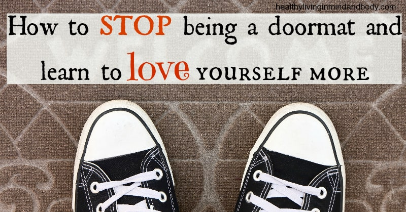 How to Stop Being a Doormat and Learn to Love Yourself More