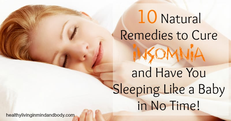 10 Natural Remedies to Cure Insomnia and Have You Sleeping Like a Baby in No Time