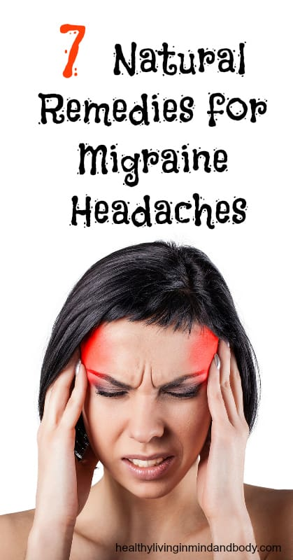 7 natural remedies for migraine headaches healthy living in body and mind. Black Bedroom Furniture Sets. Home Design Ideas