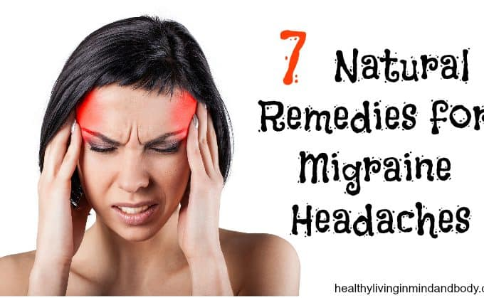 7 Natural Remedies for Migraine Headaches
