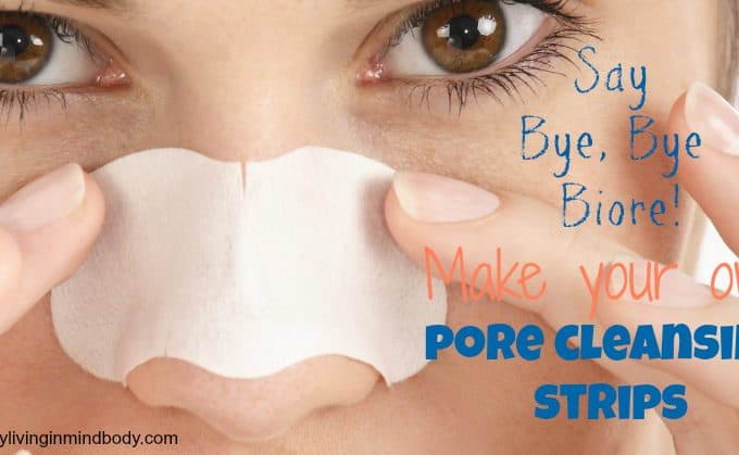 Say Bye, Bye Biore! Make Your Own Pore Cleansing Strips