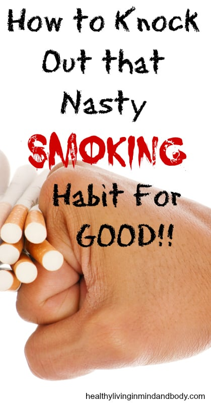 How to Knock Out That Nasty Smoking Habit For Good