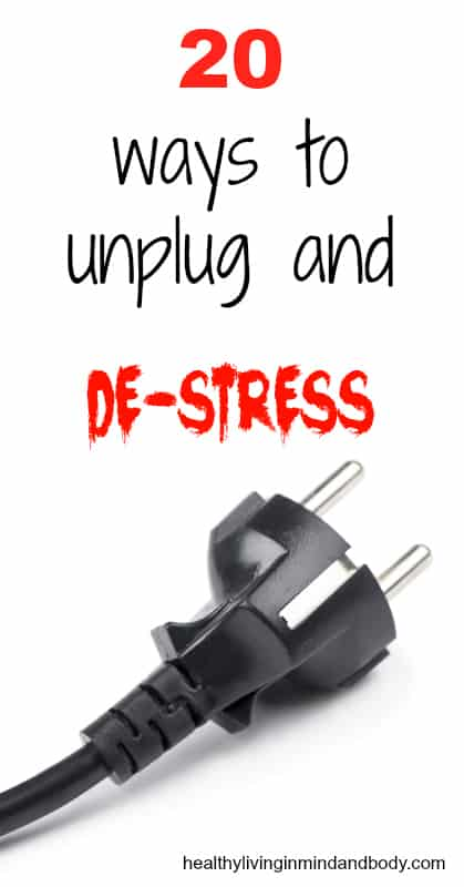 20 Ways to Unplug and De-Stress
