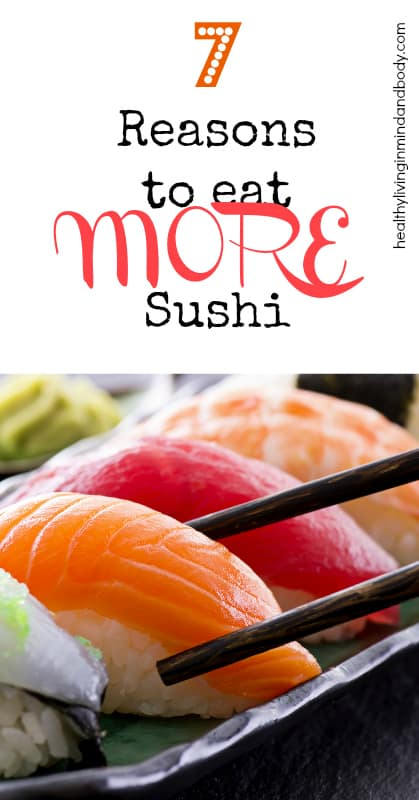 7 Reasons to Eat More Sushi