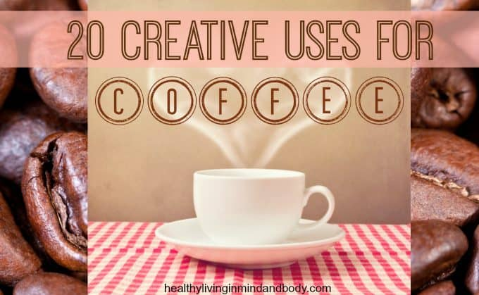 20 Creative Uses for Coffee