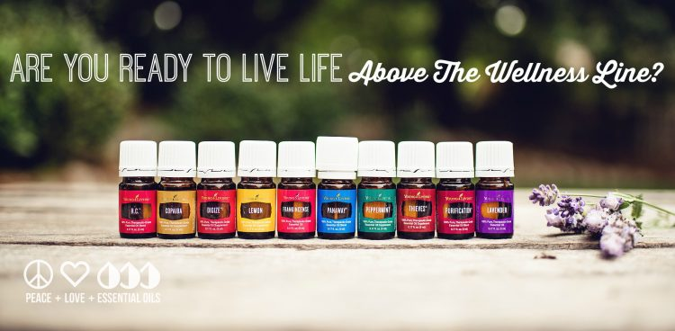 Are You Ready To Live Life Above The Wellness Line with Young Living Essential Oils?