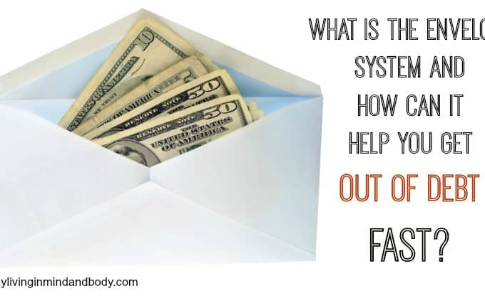 What is the Envelope System and How Can it Help You Get Out of Debt FAST