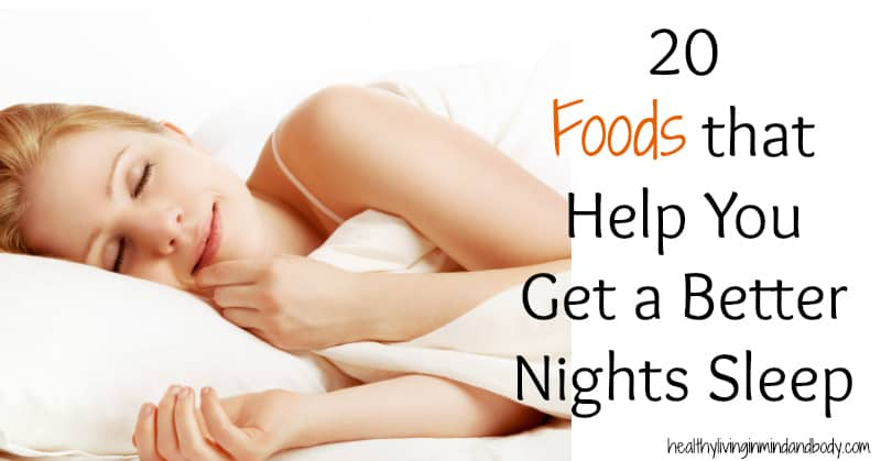 20 Foods that Help You Get a Better Nights Sleep