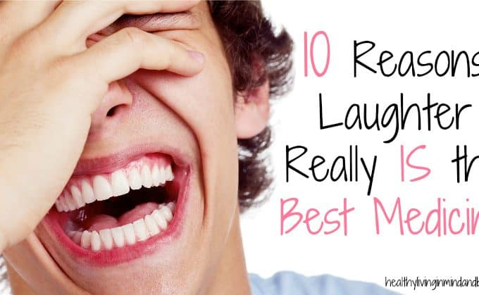 10 Reasons Laughter Really IS the Best Medicine