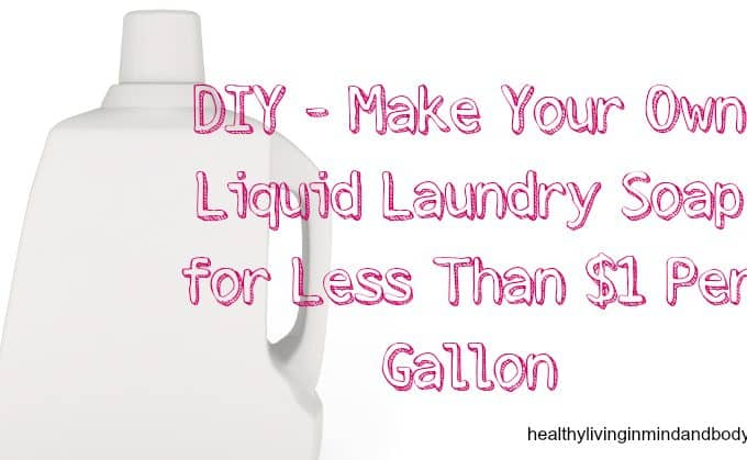 DIY – Make Your Own Liquid Laundry Soap for Less Than $1 Per Gallon