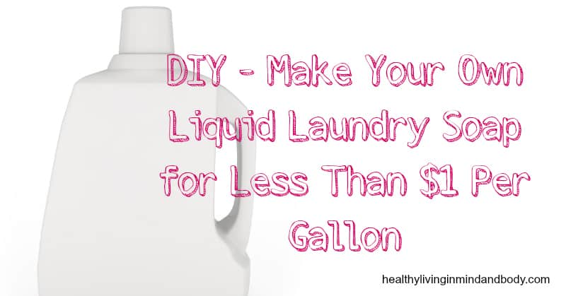 DIY - Make Your Own Liquid Laundry Soap for Less Than $1 Per Gallon