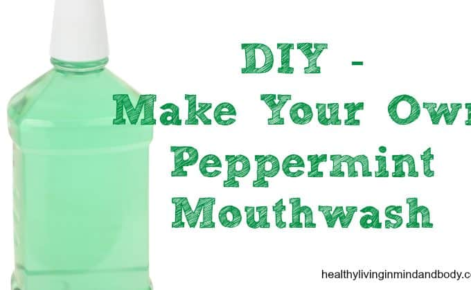DIY –  Make Your Own  Peppermint  Mouthwash