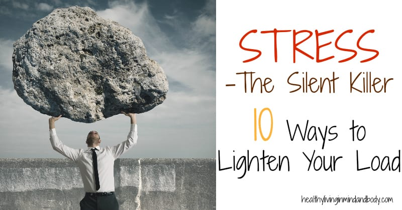 Stress - The Silent Killer -10 Ways to Lighten Your Load