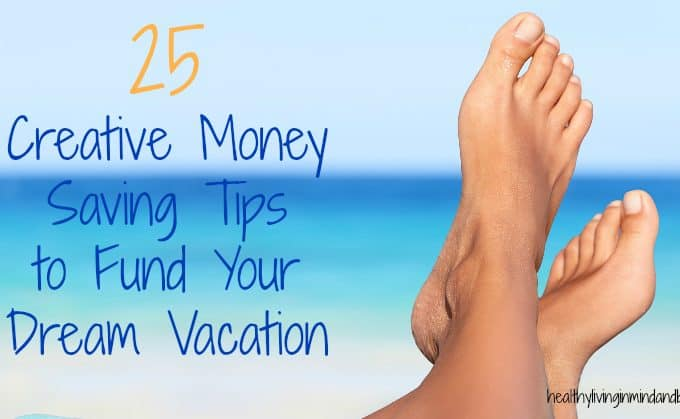 25 Creative Money Saving Tips to Fund Your Dream Vacation
