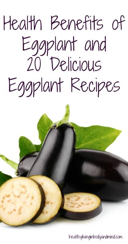 Health Benefits of Eggplant and 20 Delicious Eggplant Recipes