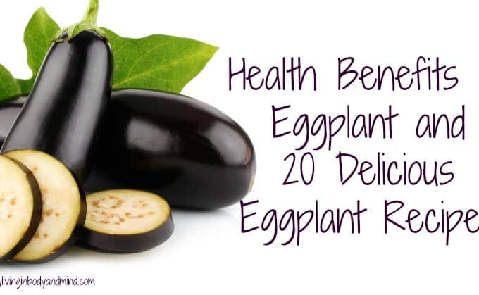 Health Benefits of Eggplant and 20 Delicious Eggplant Recipes