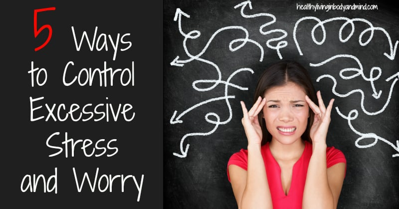 5 Ways to Control Excessive Stress and Worry