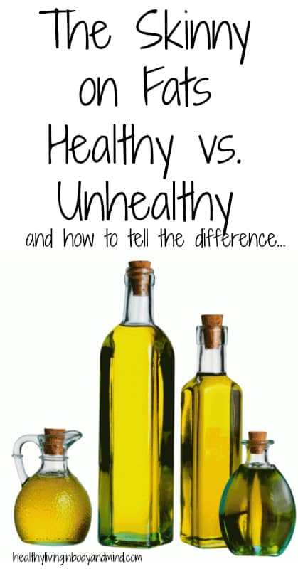 The Skinny  on Fats Healthy vs.  Unhealthy    and how to tell the difference...