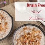 "Grain-Free ""Rice"" Pudding"