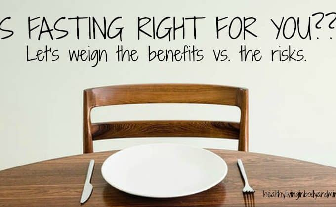 Fasting – The Benefits vs. the Risks