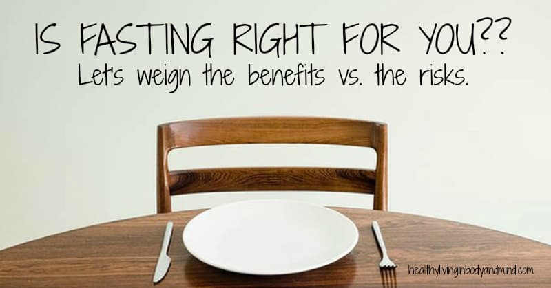 IS FASTING RIGHT FOR YOU?? Let's weign the benefits vs. the risks.