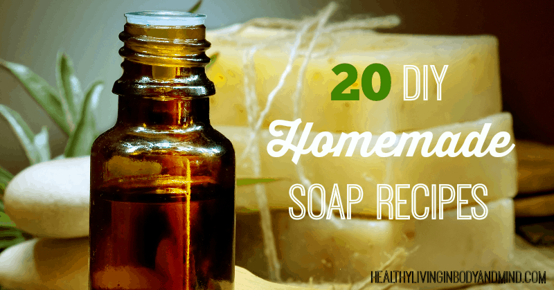 20 DIY Homemade Soap Recipes - Round Up - Healthy Living in Body and Mind