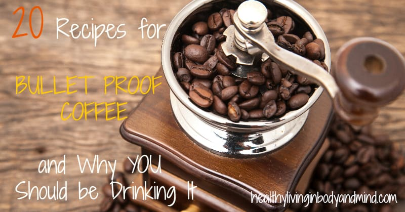20 Recipes for Bullet Proof Coffee and Why You Should Be Drinking It