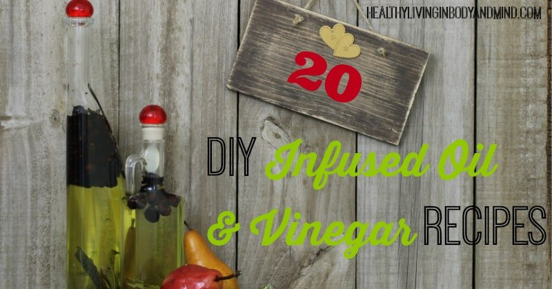 DIY - 20 Infused Oil and Vinegar Recipes Healthy Living in Body and Mind