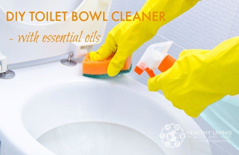 DIY Toilet Bowl Cleaner with Essential Oils | Healthy Living in Body and Mind