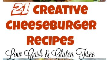 21 Creative Cheeseburger Recipes - Low Carb and Gluten Free | Healthy Living in Body and Mind