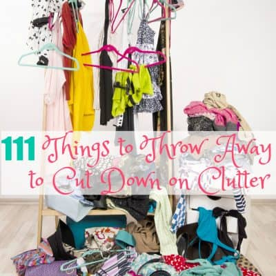 111 Things to Throw Away to Cut Down on Clutter | Healthy Living in Body and Mind
