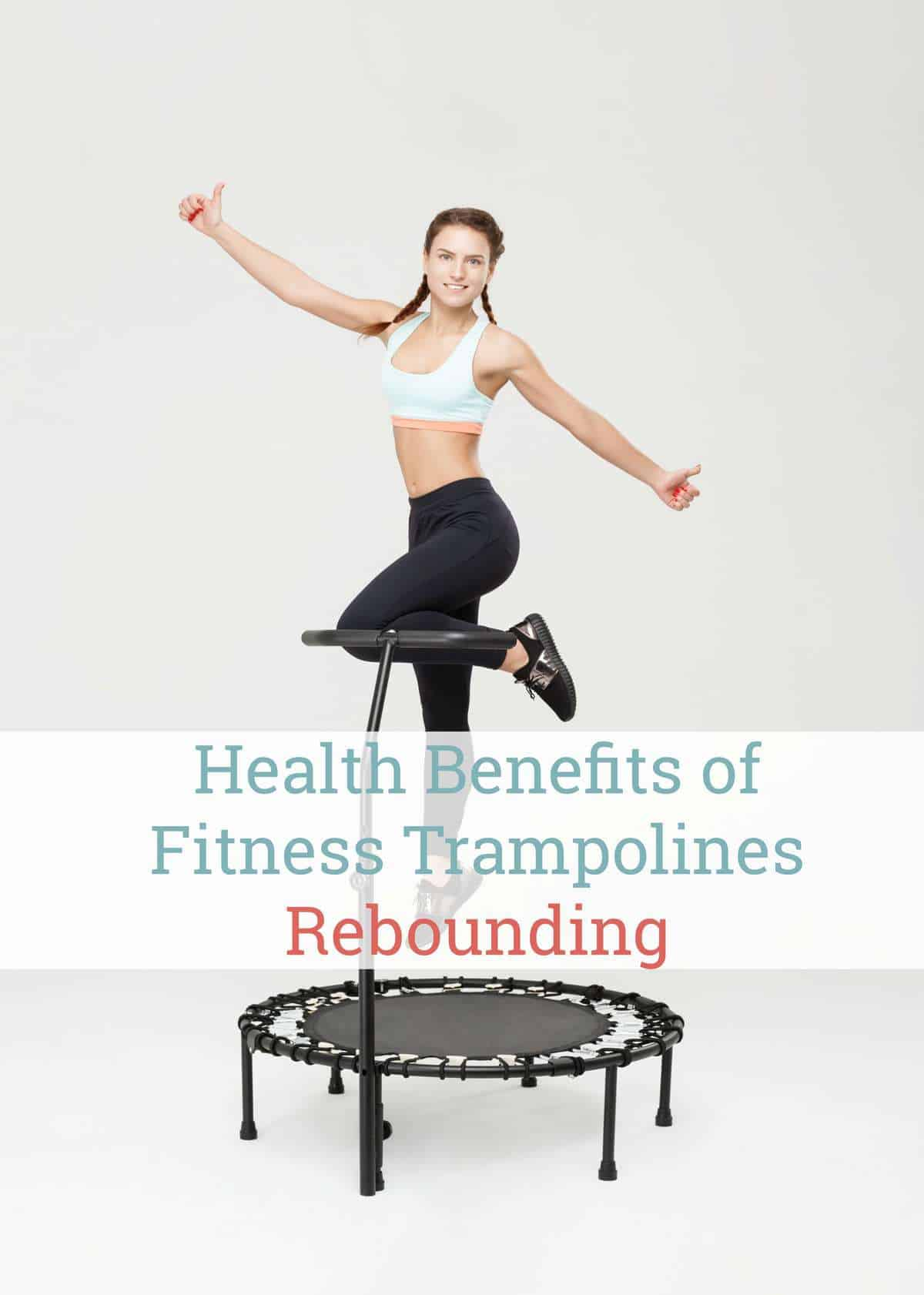 Health Benefits of Fitness Trampolines - Rebounding - Healthy Living in Body and Mind